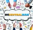 7 Dasar Hukum Desentralisasi Di Indonesia Menurut Undang-Undang